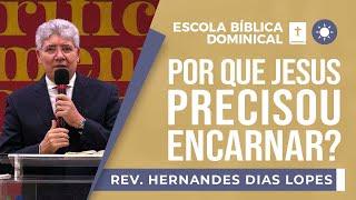 Porque Jesus Precisou Encarnar | EBD | Rev Hernandes Dias Lopes.