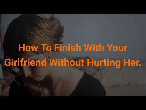 How To Finish With Your Girlfriend Without Hurting Her