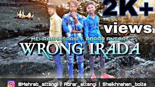 Wrong Irada    Latest Bewafa/Sad Hindi Rap    MEHRAB Ft. ABRAR   OFFICIAL MUSIC VIDEO   2019