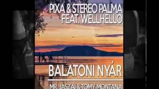 Pixa & Stereo Palma feat. Wellhello - Balatoni Nyár (Mr.Jászai & Tomy Montana Bootleg)