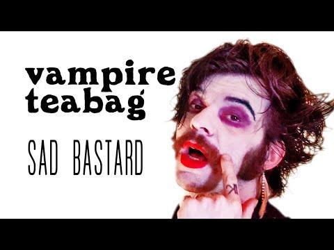 Vampire Teabag- Sad Bastard [Comedy Goth Song]