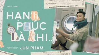 MV Hạnh Phúc Là Khi... - Jun Phạm