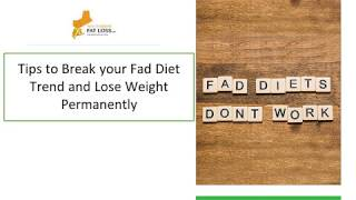 Tips to Break your Fad Diet Trend and Lose Weight Permanently