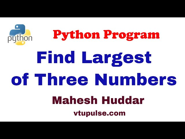 Python program to find the largest of three numbers- by Mahesh Huddar