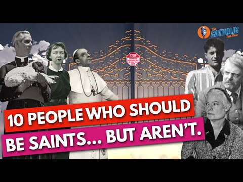 10 People Who Should Be Saints... But Aren't.   The Catholic Talk Show