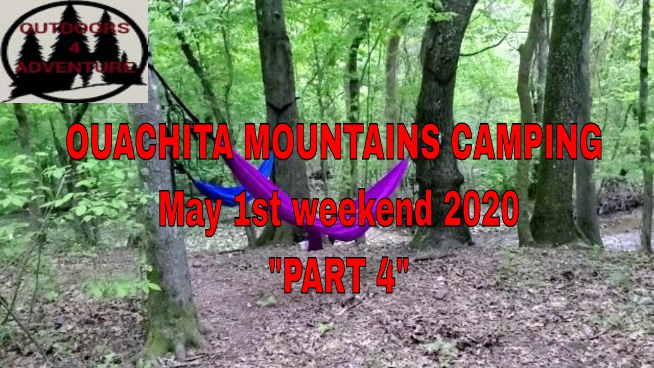 OUACHITA MOUNTAINS CAMPING MAY 1ST WEEKEND PART 4 - YouTube