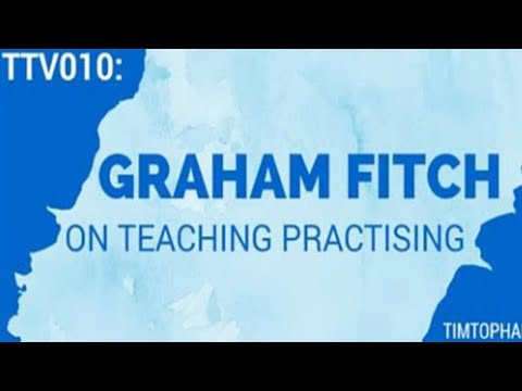 TTTV010: Graham Fitch on Teaching Practising