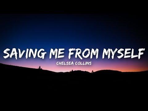 Chelsea Collins - Saving Me From Myself (Lyrics / Lyrics Video)