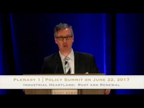 2017 Policy Summit:  Plenary 1, Industrial Heartland: Rust a