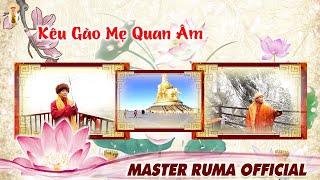 KÊU GÀO MẸ QUAN ÂM x Master Ruma | Official Music Video | Master Ruma Official