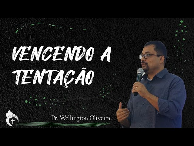 VENCENDO A TENTAÇÃO I Pr. Wellington Oliveira 25.07.21