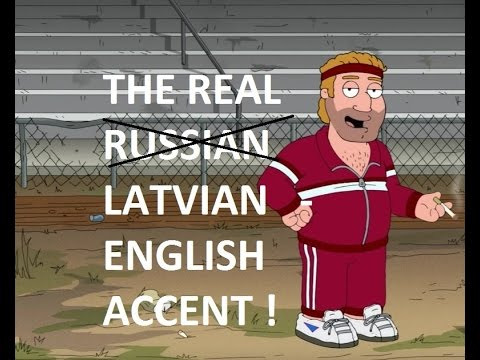 Family Guy, Simpsons - you're doing it wrong! Here's the REAL LATVIAN ACCENT