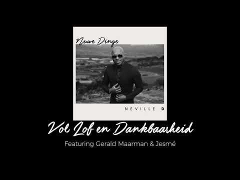 Neville D- Vol Lof En Dankbaarheid(Audio) Ft. Gerald Maarman & Jesmé