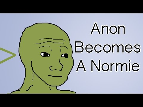 Anon Becomes A Normie