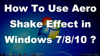 How To Use Aero Shake Effect in Windows 7 / 8 / 10 ?