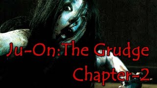 Ju-On:the grudge (Chapter 2-Part 1)