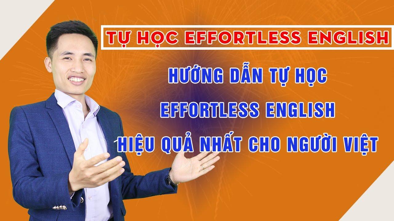 Hướng dẫn tự học Effortless English hiệu quả nhất