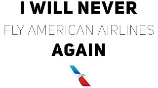 I Will Never Fly American Airlines Again