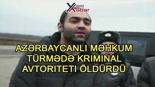 Azərbaycanlı məhkum türmədə kriminal  avtoriteti öldürdü