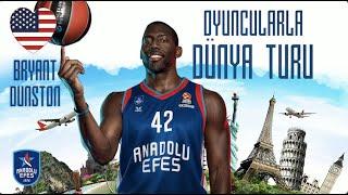 Oyuncularla Dünya Turu #4: Bryant Dunston