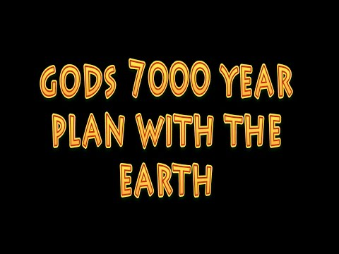 God's 7000 year Plan with the Earth.