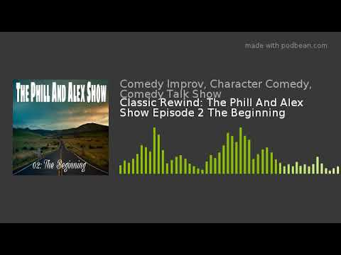 Classic Rewind: The Phill And Alex Show Episode 2 The Beginning