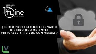 Cap 01¿ Como proteger un escenario hibrido de ambientes virtuales y físicos con Veeam ?