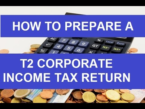 How to  Prepare a T2 Corporate Income Tax Return – Detailed