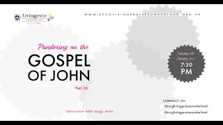 Livingpraise Weekly Bible Study // PONDERING ON THE GOSPEL OF JOHN 26