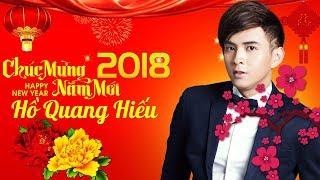Nhạc Xuân 2018 Hồ Quang Hiếu Sôi Động Đón Tết Nguyên Đán Mậu Tuất | Chúc Mừng Năm Mới