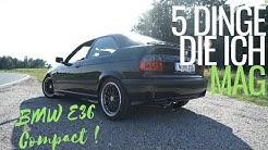 5 Dinge die den BMW E36 Compact geil machen !