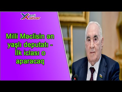 Milli Məclisin ən yaşlı deputatı - İlk iclası o aparacaq