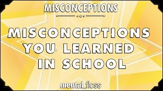 Misconceptions You Learned in School - mental_floss on YouTube (Ep.1) thumbnail