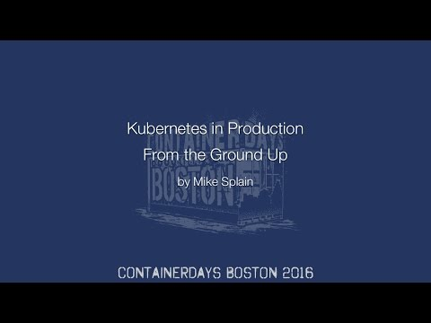 Kubernetes in Production, From the Ground Up (by Mike Splain)