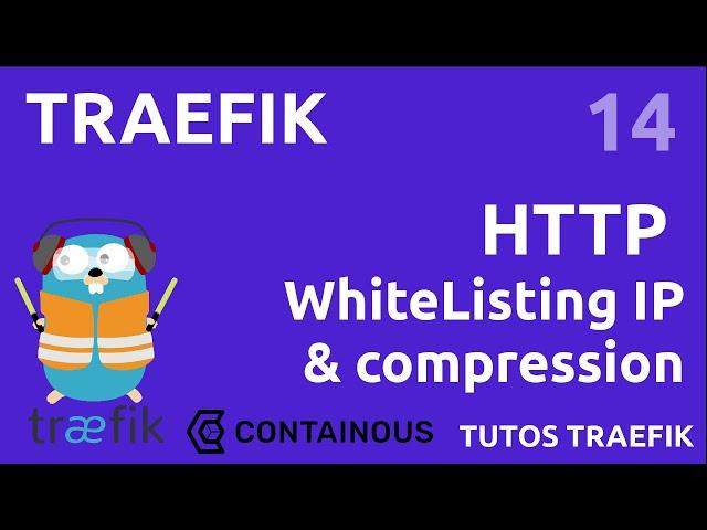TRAEFIK - 14. MIDDLEWARES : FILTRER LES IP ET COMPRESSION