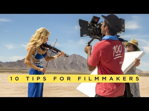 My Top 10 Tips for Filmmakers