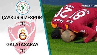 Çaykur Rizespor 1 - 1 Galatasaray MAÇ ÖZETİ (Ziraat Türkiye Kupası Son 16 Turu İlk Maçı)