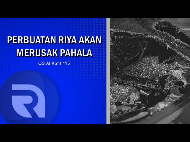 Perbuatan Riya akan Merusak Pahala - AsbabunNuzul QS Al Kahfi 115 - Ust Dikdik