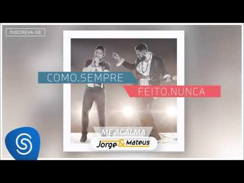 Jorge & Mateus - Me Acalma [Como Sempre Feito Nunca] (Áudio Oficial)