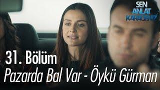 Pazarda bal var - Öykü Gürman - Sen Anlat Karadeniz 31. Bölüm