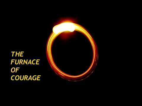 The Furnace of Courage