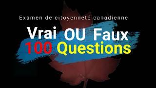 Examen de citoyenneté canadienne: 100 questions Vrai ou Faux ?