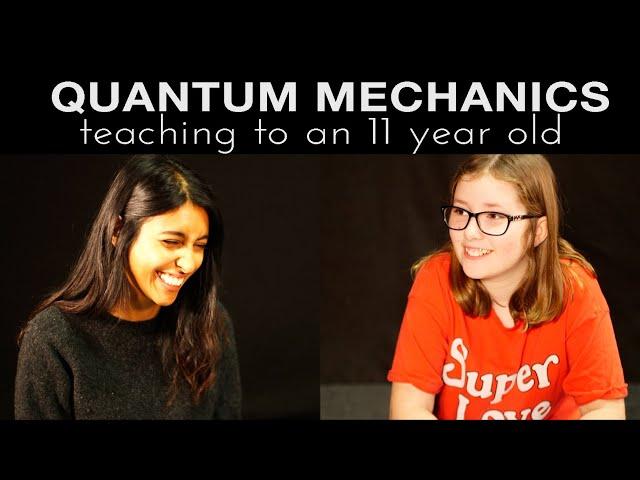 Quantum Mechanics (teaching to an 11 year old)