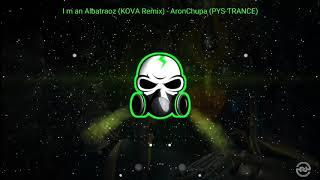 I´m an Albatraoz (KOVA Remix) - AronChupa (PYS-TRANCE) - [BASS BOOSTED]