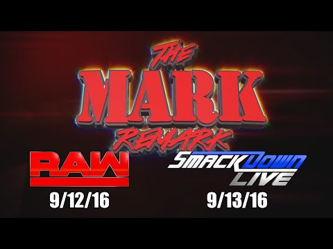 The Mark Remark - RAW & Smackdown Live - 9/12/16