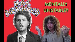 Is Mac DeMarco Mentally Unstable???
