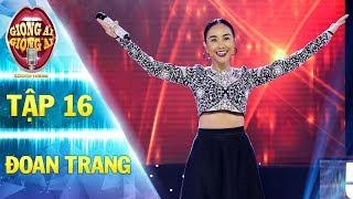 """Giọng ải giọng ai 2   tập 16: Đoan Trang """"tái xuất"""" với Dòng Sông Xanh cùng kỹ thuật điêu luyện"""