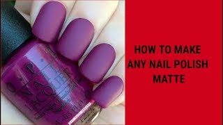 HOW TO MAKE ANY NAIL POLISH MATTE