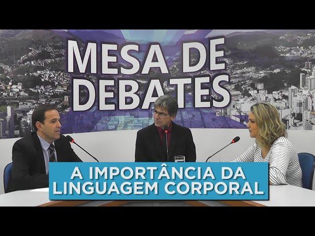 A IMPORTÂNCIA DA LINGUAGEM CORPORAL | MESA DE DEBATES - 16.08