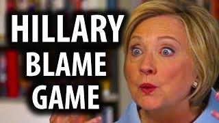 Hillary Clinton Blames Everyone But Herself